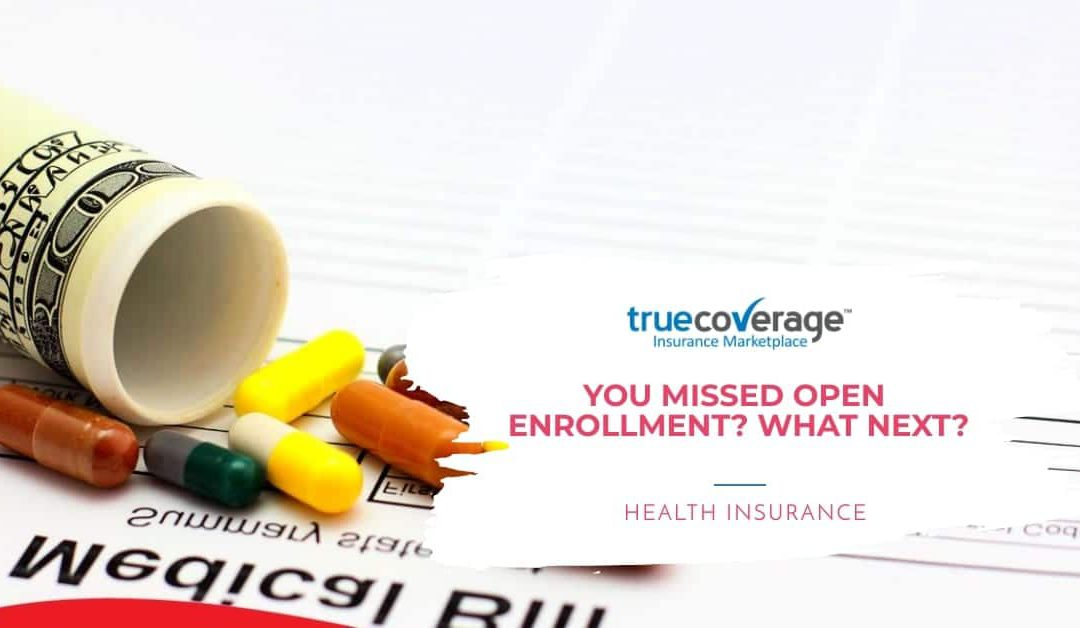 You missed open Enrollment? What Next?