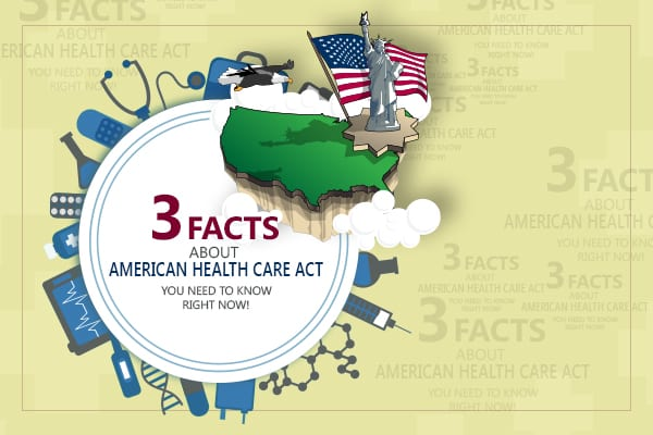 3 facts about American Healthcare Act you need to know right now!