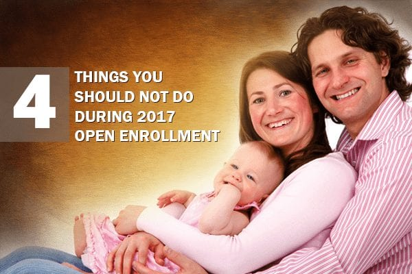4 things you should not do during 2017 open enrollment - Truecoverage - shop health insurance - health insurance marketplace