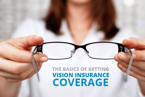 the basics of getting vision insurance coverage - Truecoverage - shop vision insurance - vision insurance marketplace