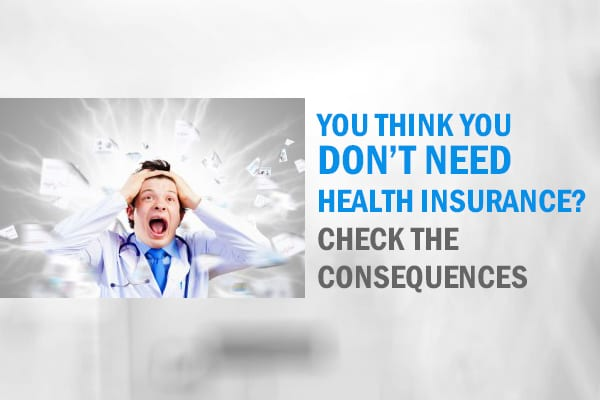 You Think You Don't Need Health Insurance? Check the Consequences