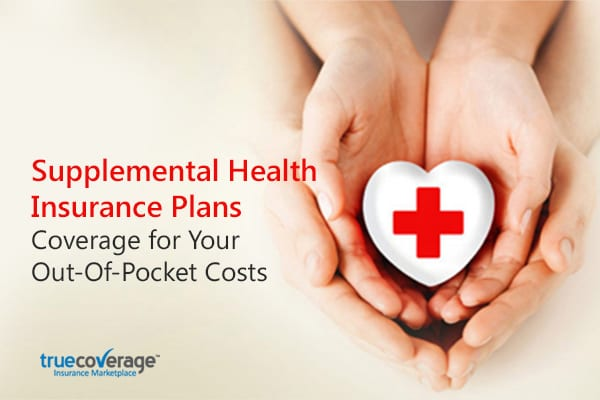 Supplemental health insurance plans - Coverage for your out-of pocket-cost - Truecoverage - shop health insurance - health insurance marketplace