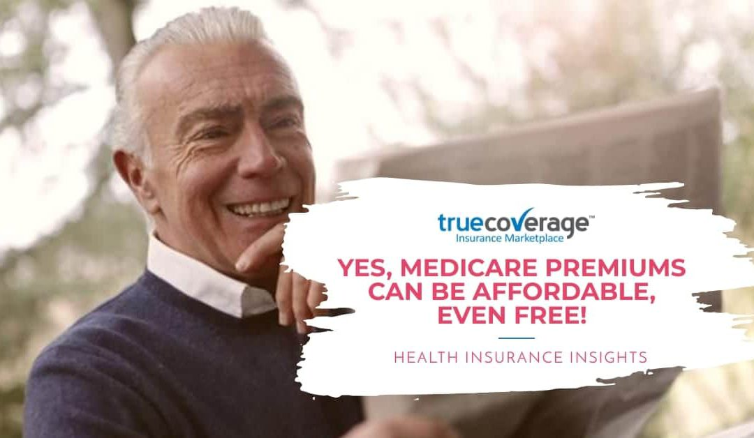 Yes, Medicare premiums can be affordable, even free!