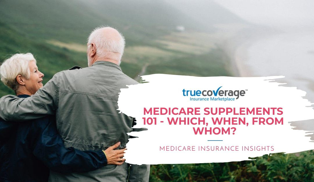 Medicare Supplements 101 –   Which, When, From Whom?