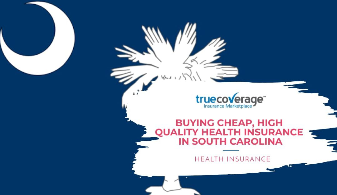 Buying Cheap, High Quality Health Insurance in South Carolina