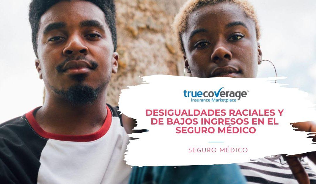 Desigualdades raciales y de bajos ingresos en el seguro médico