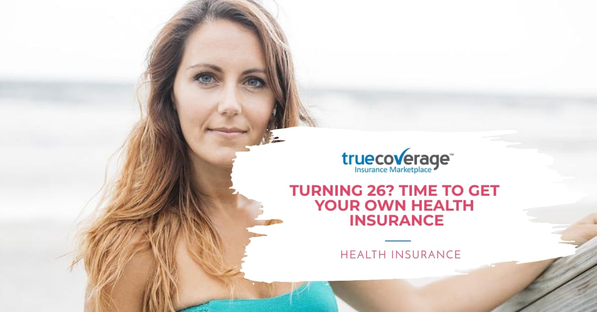 turning 26 time to get your own health insurance