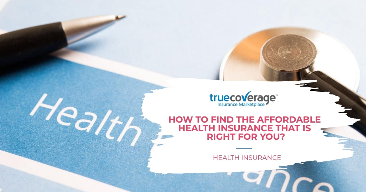 how to find affordable health insurance that is right for you