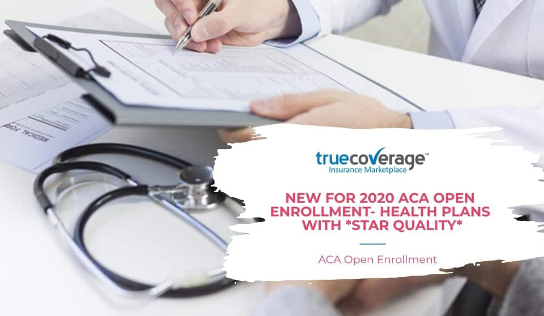 NEW FOR 2020 ACA OPEN ENROLLMENT- HEALTH PLANS WITH *STAR QUALITY*