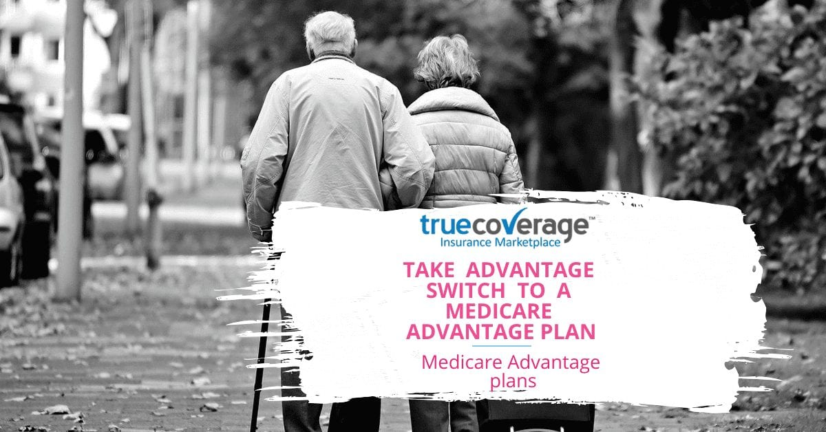 Take Advantage Switch to a medicare advantage plan