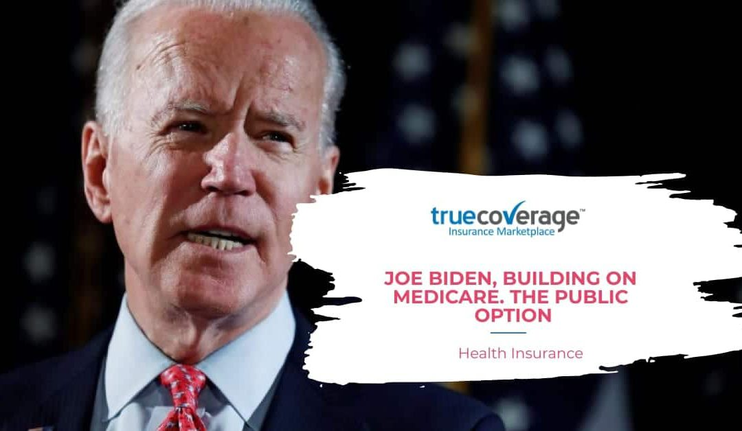 Joe Biden, building on Medicare. The public option