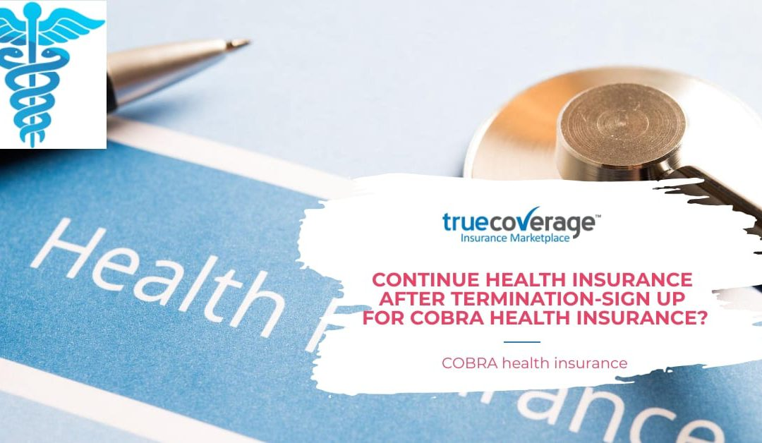 Health Insurance after Termination: Use COBRA Insurance?
