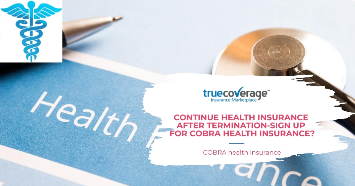 continue health insurance after termination cobra health insurance