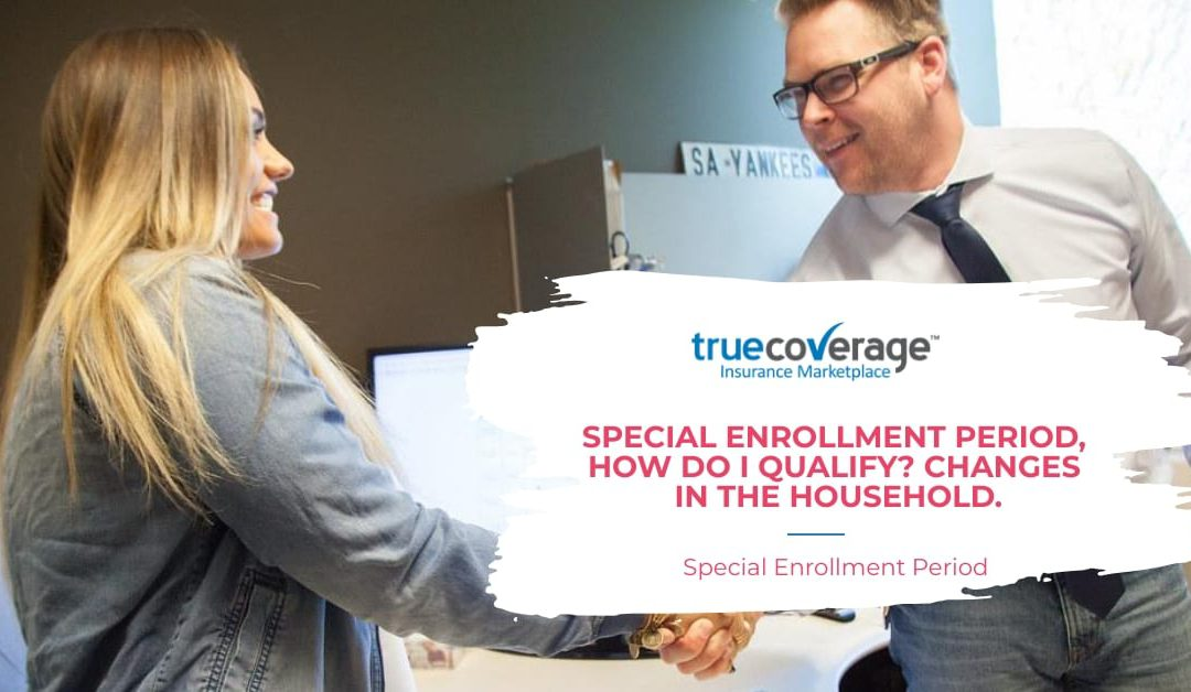 Special Enrollment Period-SEP: Qualify? Household Changes